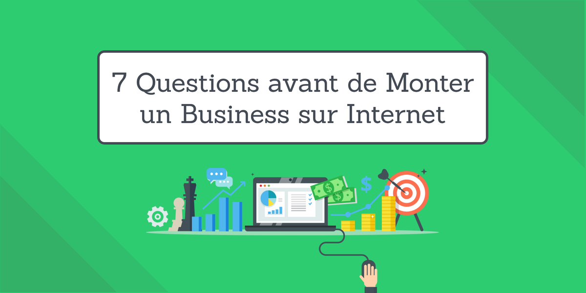 7  questions avant de monter un business sur internet
